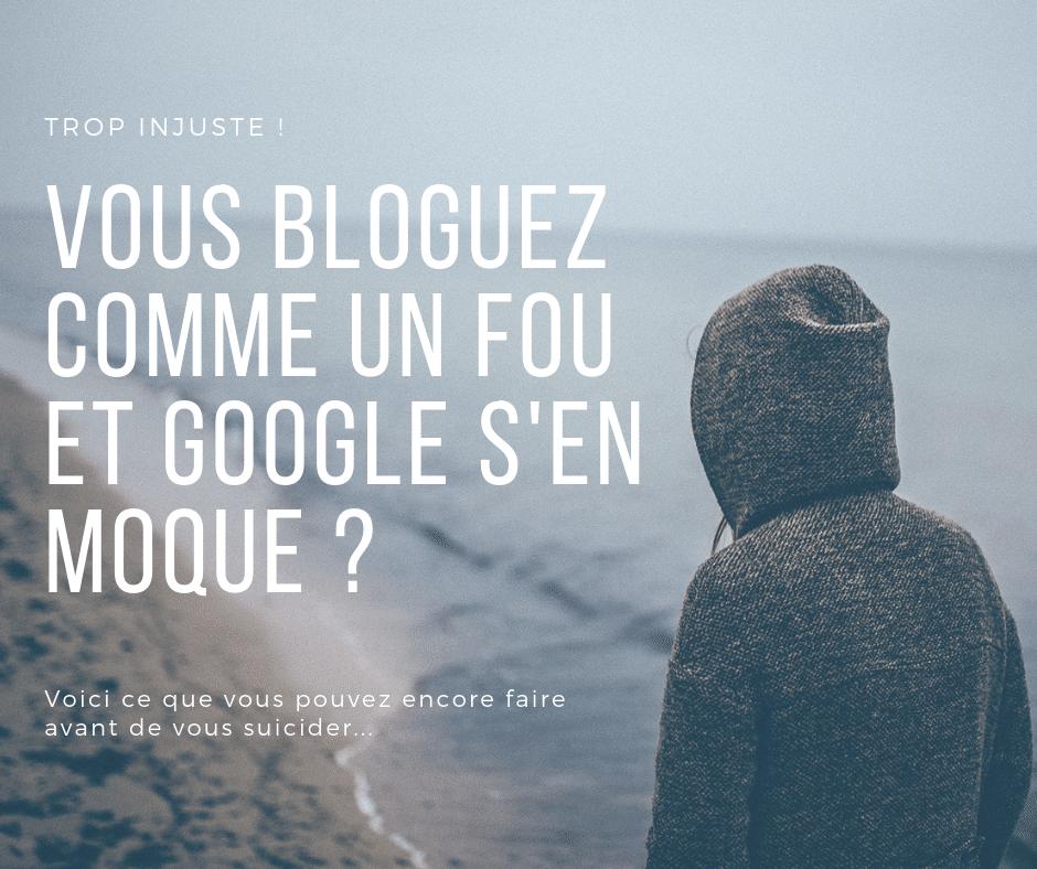 Vous bloguez comme un fou et Google s'en moque ? Voici ce qui se passe